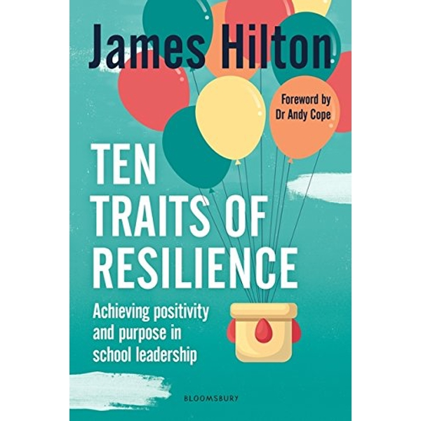Ten Traits of Resilience Achieving Positivity and Purpose in School Leadership Paperback / softback 2018