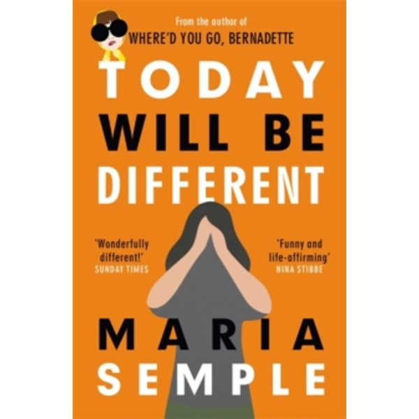 Today Will Be Different : From the bestselling author of Where'd You Go, Bernadette
