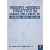 Inquiry-Based Practice in Social Studies Education: Understanding the Inquiry Design Model by S. G. Grant, Kathy Swan, John Lee (Paperback, 2017)
