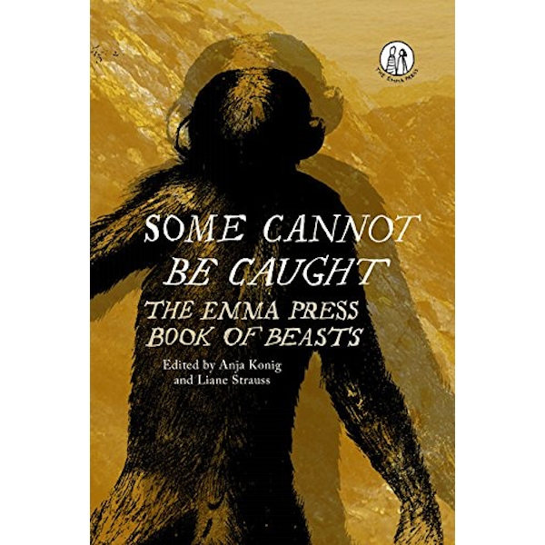 Some Cannot Be Caught: The Emma Press Book of Beasts by Emma Press (Paperback, 2017)