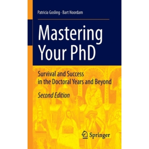 Mastering Your PhD : Survival and Success in the Doctoral Years and Beyond