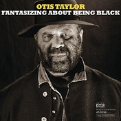 Otis Taylor - Fantasizing About Being Black (45 RPM) Vinyl