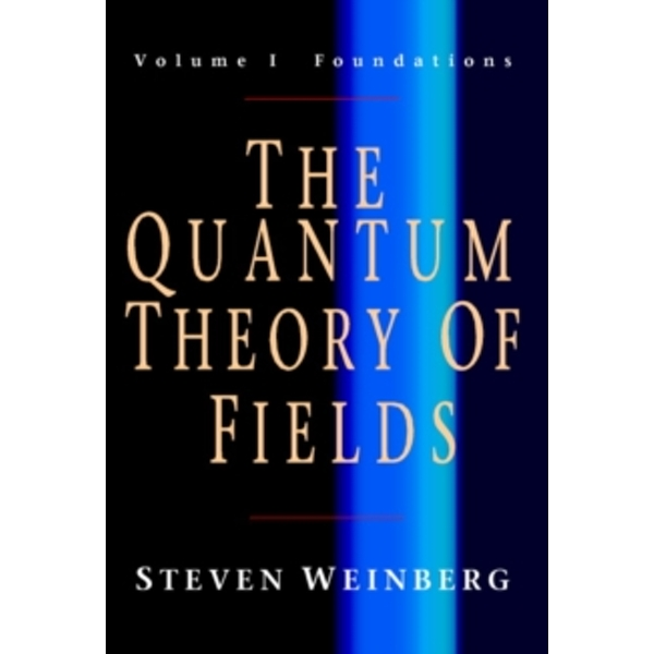 The Quantum Theory of Fields: Volume 1, Foundations by Steven Weinberg (Paperback, 2005)