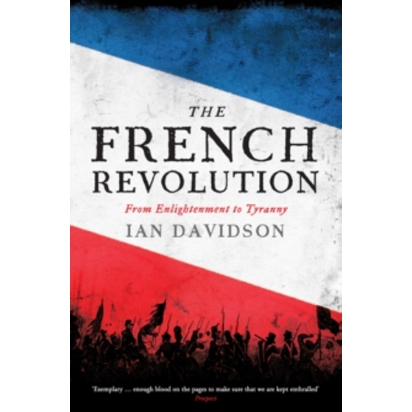 The French Revolution: From Enlightenment to Tyranny by Ian Davidson (Hardback, 2016)
