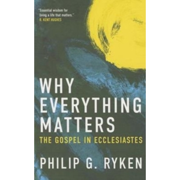 Why Everything Matters : The Gospel in Ecclesiastes