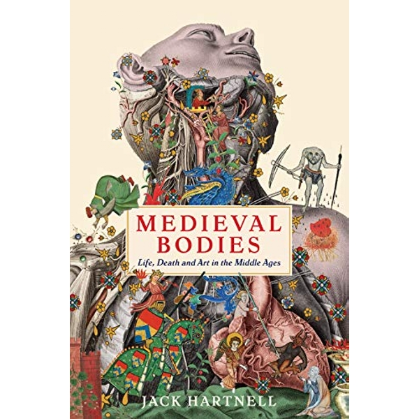 Medieval Bodies Life Death and Art in The Middle Ages by Jack Hartnell(2019,Paperback)