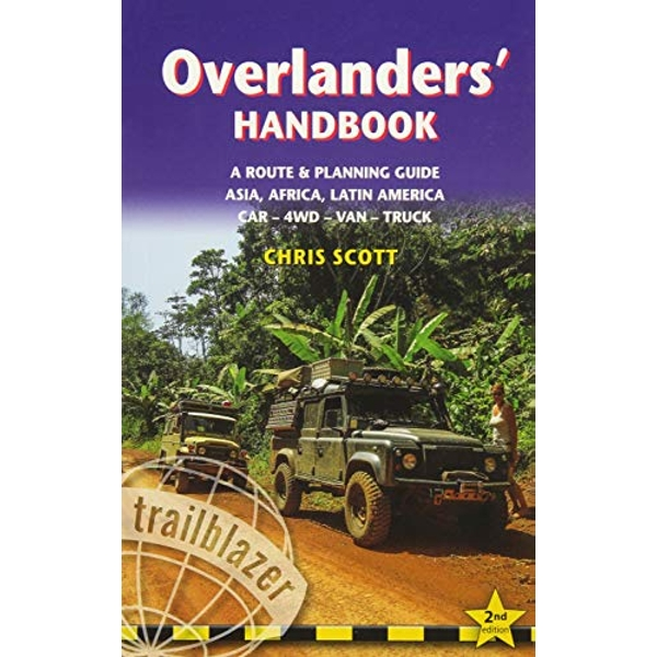 Overlanders' Handbook: A Route & Planning Guide: Asia, Africa, Latin America - Car, 4WD, Van, Truck by Trailblazer Publications (Paperback, 2017)