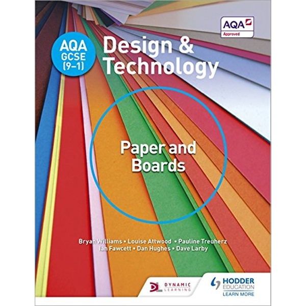 AQA GCSE (9-1) Design and Technology: Paper and Boards by Dave Larby, Bryan Williams, Dan Hughes, Pauline Treuherz, Ian Fawcett, Louise Attwood (Paperback, 2017)