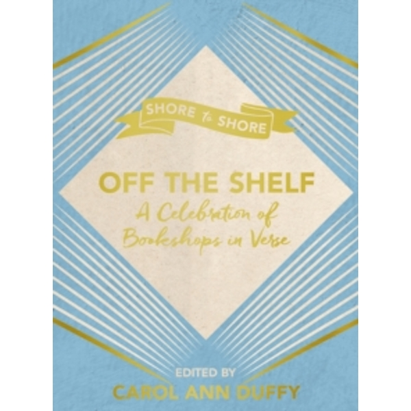 Off The Shelf : A Celebration of Bookshops in Verse