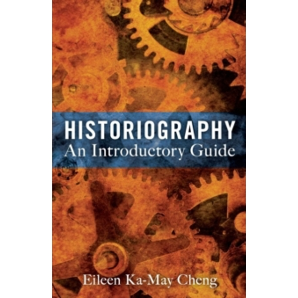 Historiography: An Introductory Guide by Eileen Ka-May Cheng (Paperback, 2012)
