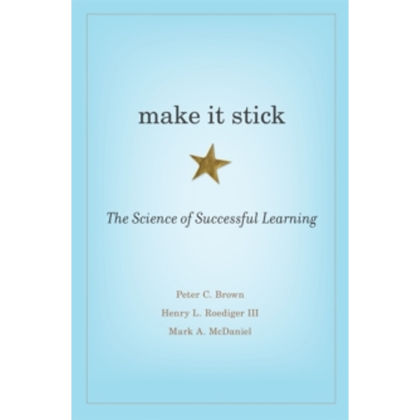 Make it Stick : The Science of Successful Learning