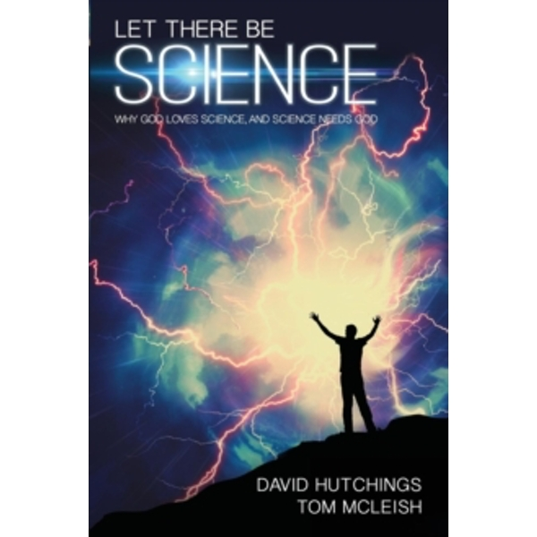 Let There Be Science : Why God loves science, and science needs God