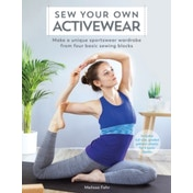 Sew Your Own Activewear : Make a unique sportswear wardrobe from four basic sewing blocks