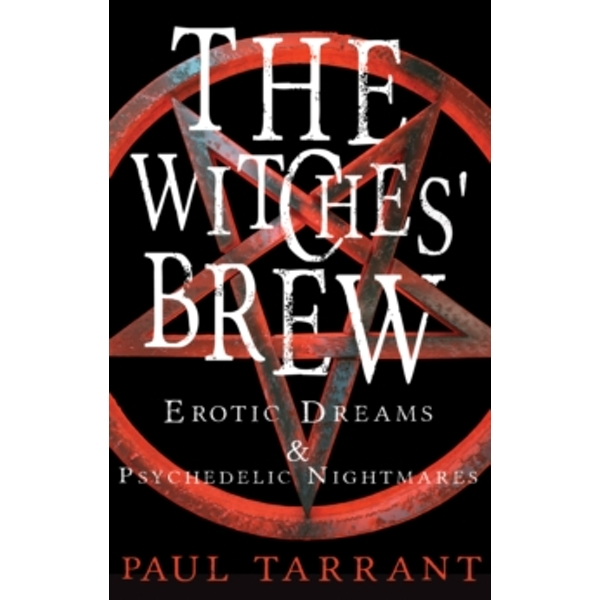 The Witches' Brew: Erotic Dreams & Psychedelic Nightmares by Paul Tarrant (Paperback, 2017)