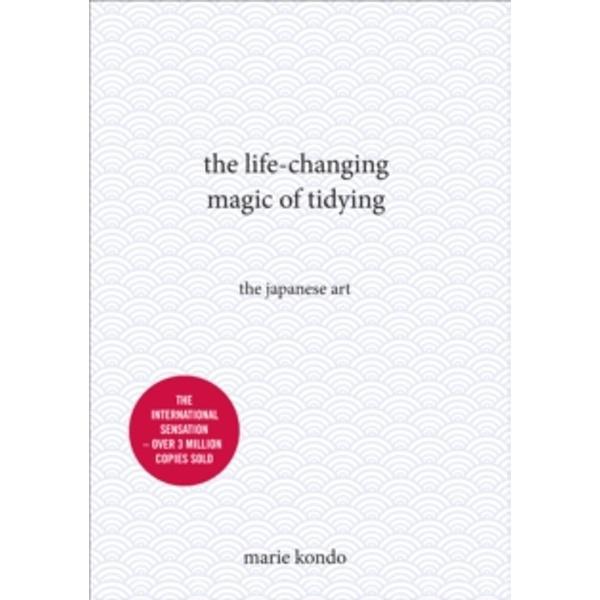 The Life-Changing Magic of Tidying : The Japanese Art