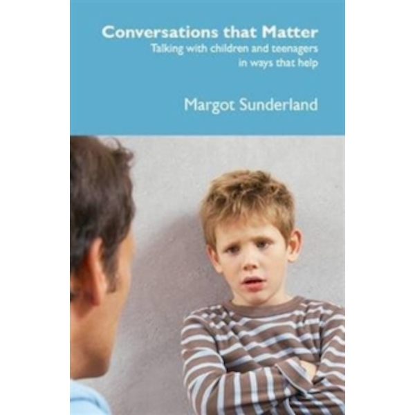 Conversations That Matter: Talking with Children and Teenagers in Ways That Help by Margot Sunderland (Paperback, 2015)