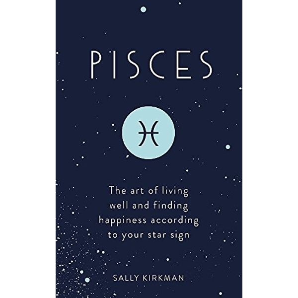 Pisces The Art of Living Well and Finding Happiness According to Your Star Sign Hardback 2018