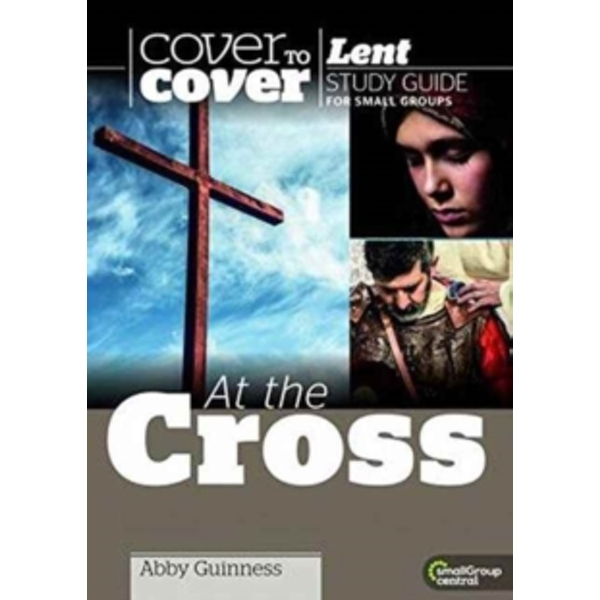 At the Cross : Cover to Cover Lent