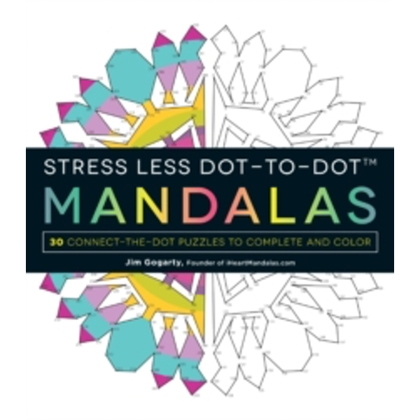 Stress Less Dot-to-Dot Mandalas : 30 Connect-the-Dot Puzzles to Complete and Color