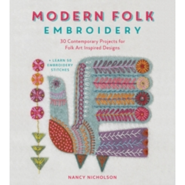 Modern Folk Embroidery : 30 Contemporary Projects for Folk Art Inspired Designs