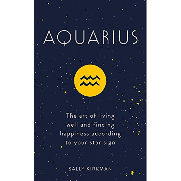 Aquarius The Art of Living Well and Finding Happiness According to Your Star Sign Hardback 2018