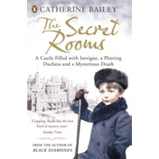 The Secret Rooms: A castle filled with intrigue, a plotting duchess and a mysterious death by Catherine Bailey (Paperback, 2013)
