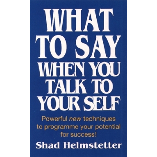 What to Say When You Talk to Yourself by Shad Helmstetter (Paperback, 1991)