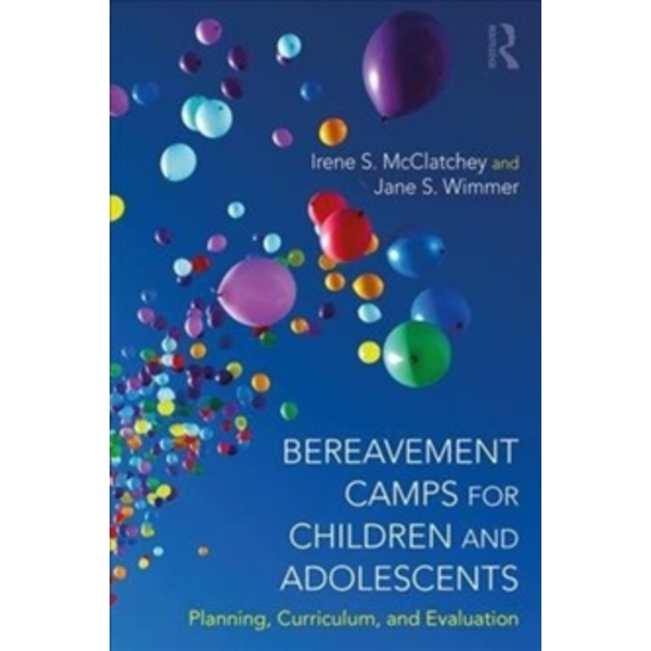 Bereavement Camps for Children and Adolescents : Planning, Curriculum, and Evaluation