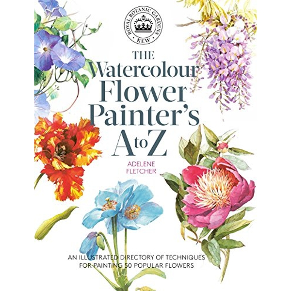 Kew: The Watercolour Flower Painter's A to Z An Illustrated Directory of Techniques for Painting 50 Popular Flowers Paperback / softback 2018