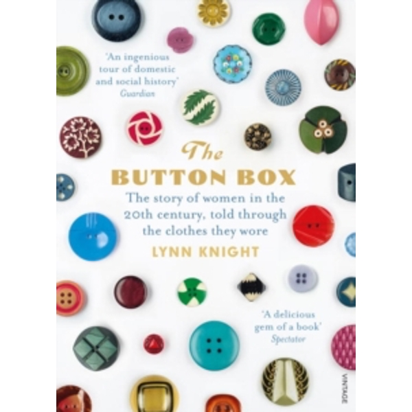 The Button Box : The Story of Women in the 20th Century Told Through the Clothes They Wore
