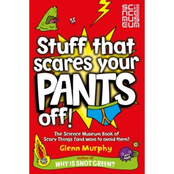 Stuff That Scares Your Pants Off!: The Science Museum Book of Scary Things (and Ways to Avoid Them) by Glenn Murphy (Paperback, 2009)