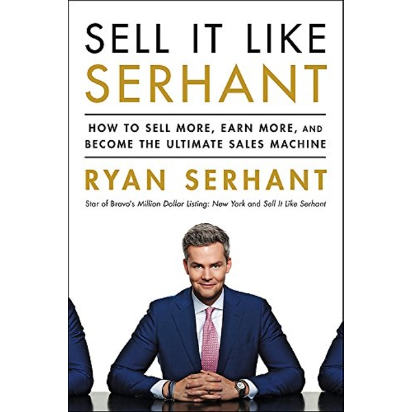 Sell It Like Serhant How to Sell More, Earn More, and Become the Ultimate Sales Machine Paperback / softback 2018