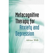 Metacognitive Therapy for Anxiety and Depression by Adrian Wells (Paperback, 2011)