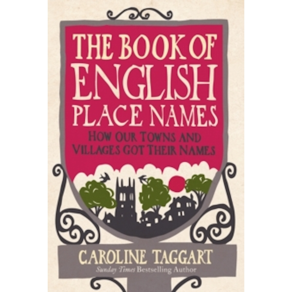 The Book of English Place Names: How Our Towns and Villages Got Their Names by Caroline Taggart (Hardback, 2011)