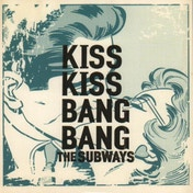 The Subways - Kiss Kiss Bang Bang Vinyl