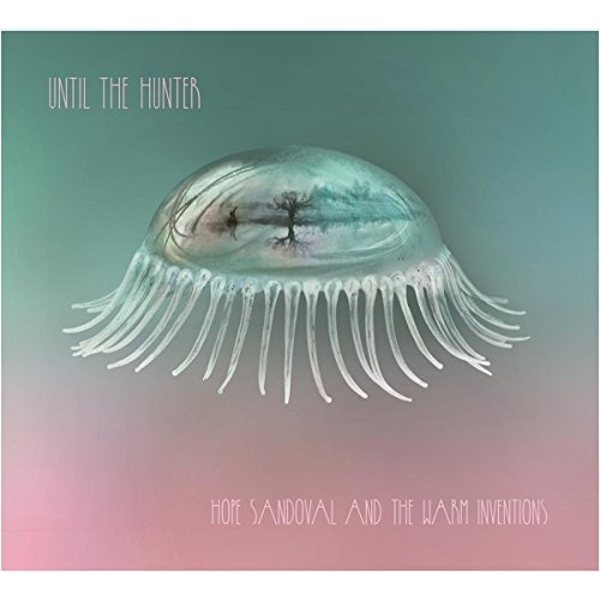 Hope Sandoval and the Warm Inventions - Until The Hunter Vinyl