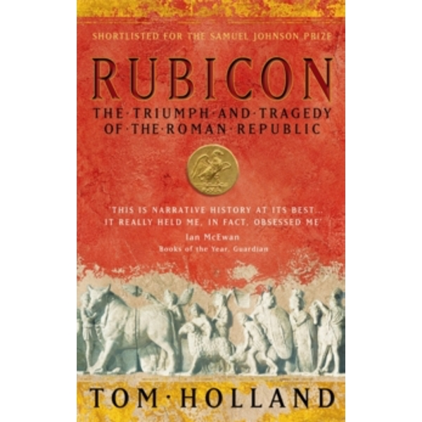 Rubicon : The Triumph and Tragedy of the Roman Republic