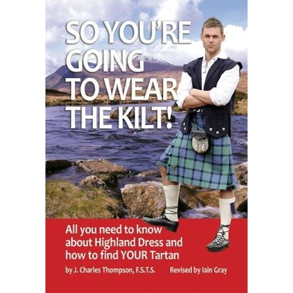 So You're Going to Wear the Kilt!: All You Want to Know About Tartan Dress by J.Charles Thompson (Paperback, 1989)