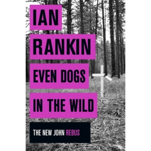 Even Dogs in the Wild (A Rebus Novel) Hardcover