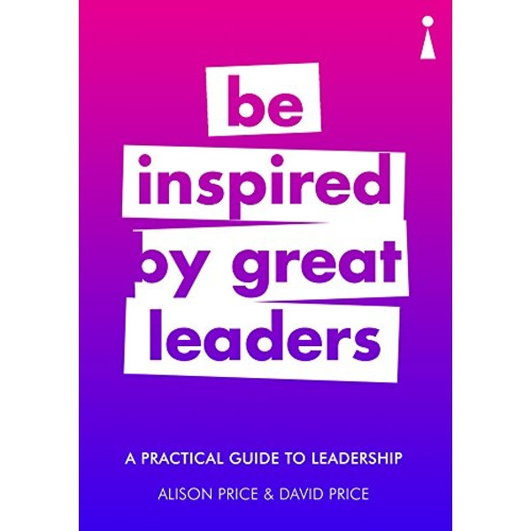 A Practical Guide to Leadership Be Inspired by Great Leaders Paperback / softback 2018