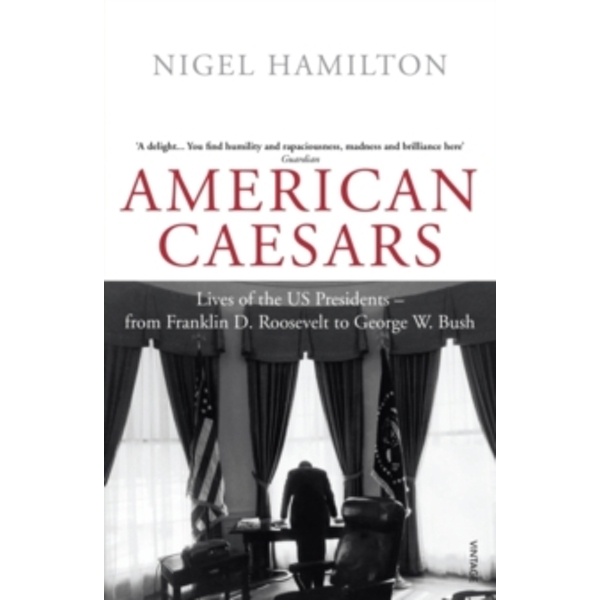 American Caesars : Lives of the US Presidents, from Franklin D. Roosevelt to George W. Bush