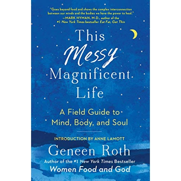 This Messy Magnificent Life A Field Guide to Mind, Body, and Soul Paperback / softback 2019