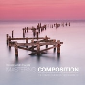 Mastering Composition: The Definitive Guide for Photographers by Richard Garvey-Williams (Paperback, 2014)
