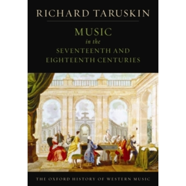 The Oxford History of Western Music: Music in the Seventeenth and Eighteenth Centuries by Richard Taruskin (Paperback, 2009)