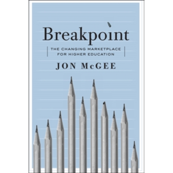 Breakpoint : The Changing Marketplace for Higher Education
