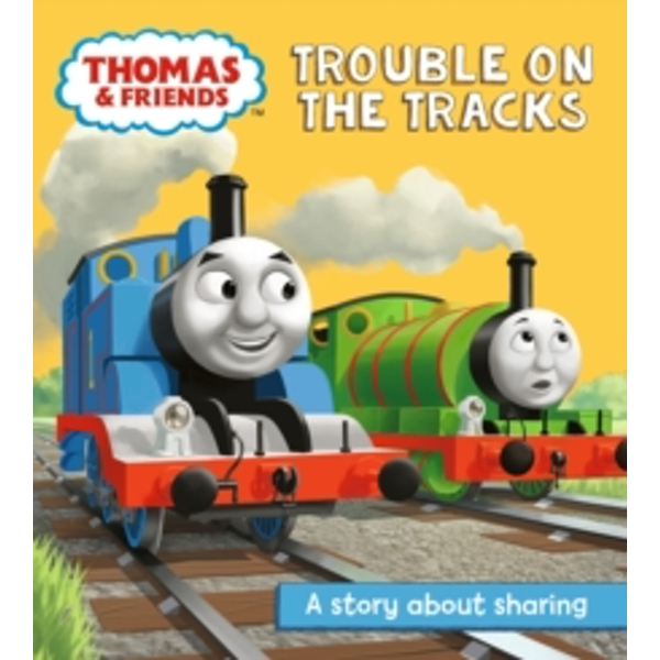 Thomas & Friends: Trouble on the Tracks : A Sharing Story