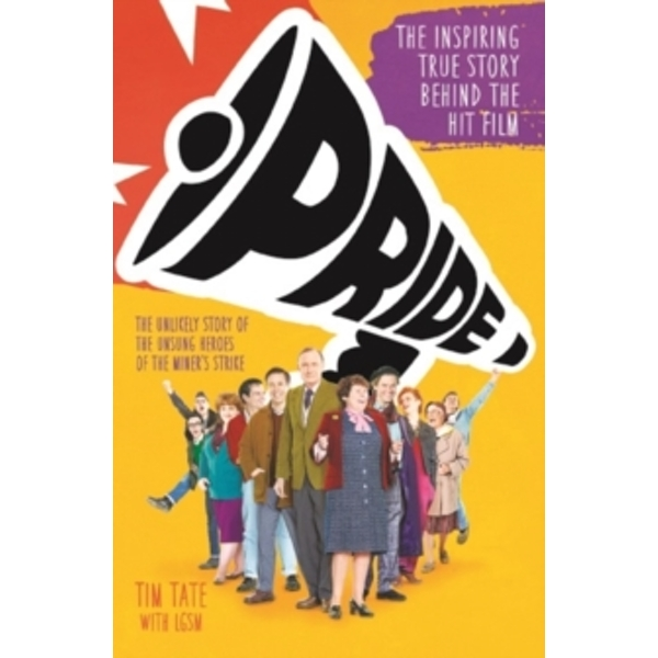 Pride : The Inspiring True Story Behind the Hit Film