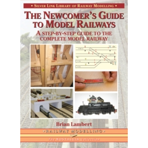 The Newcomer's Guide to Model Railways : A Step-by-step Guide to the Complete Layout