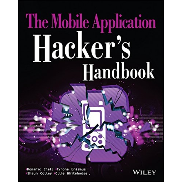 The Mobile Application Hacker's Handbook by Dominic Chell, Shaun Colley, Ollie Whitehouse, Tyrone Erasmus (Paperback, 2015)