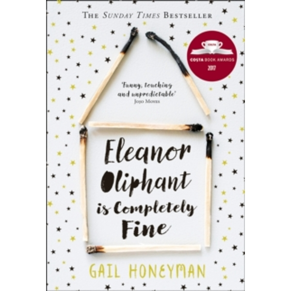 Eleanor Oliphant is Completely Fine : Debut Bestseller and Costa First Novel Book Award Winner 2017